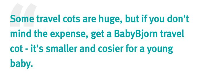Some travel cots are huge, but if you don't mind the expense, get a BabyBjorn travel cot - it's smaller and cosier for a young baby.